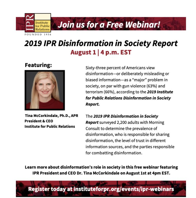 "The editor of the eCCO Magazine offers an article to readers: UPCOMING IPR WEBINAR AUGUST 1ST - Sixty-three percent of Americans view disinformation—or deliberately misleading or biased information—as a ""major"" problem in society, on par with gun violence (63%) and terrorism (66%), according to the 2019 Institute for Public Relations Disinformation in Society Report."