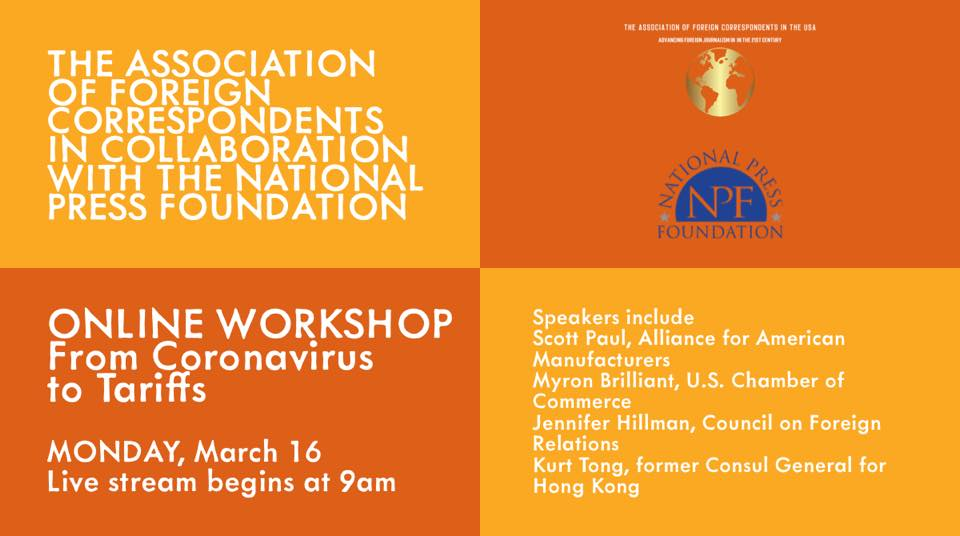 The Association of Foreign Correspondents in collaboration with the National Press Foundation invites foreign correspondents to our online workshop on Coronavirus and Tariffs which will take place on Monday, March 16th. Registration required.  Please click here for registration.