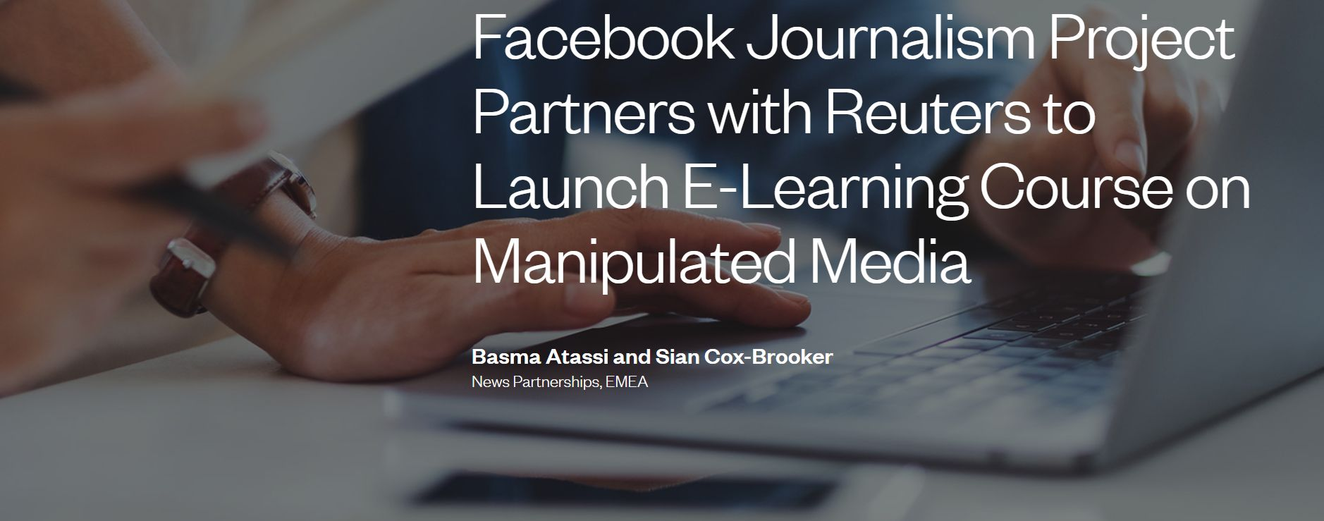 The editor of CCO Magazine would like to draw readers' attention that the Facebook Journalism Project Partners with Reuters to Launch E-Learning Course on Manipulated Media.