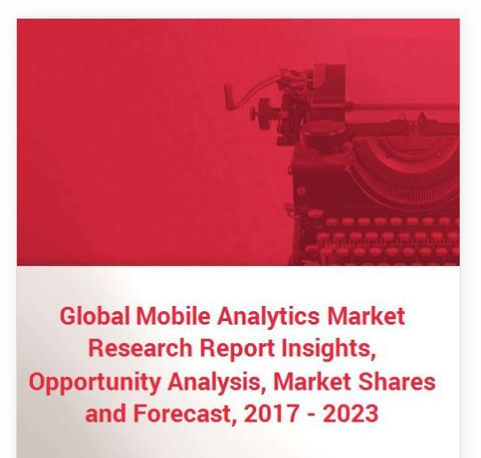 "The ""Global Mobile Analytics Market Research Report Insights, Opportunity Analysis, Market Shares and Forecast, 2017 - 2023"" report has been added to Research and Markets' offering."