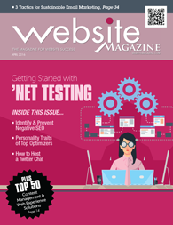 "Website Magazine's April 2016 issue is now available to view online. In addition to the feature article ""Get Started with 'Net Testing,"" which addresses how any enterprise can increase revenue and deepen engagement through digital testing initiatives, readers will also discover expert guidance on conversion rate optimization, negative SEO, customer loyalty, and Google's new Accelerated Mobile Pages (AMP)."